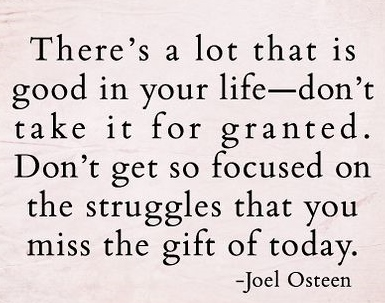 there's a lot that is good in your life, don't take it for ...
