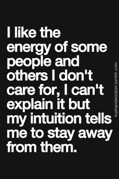 I Like The Energy Of Some People And Others I Dont Care For