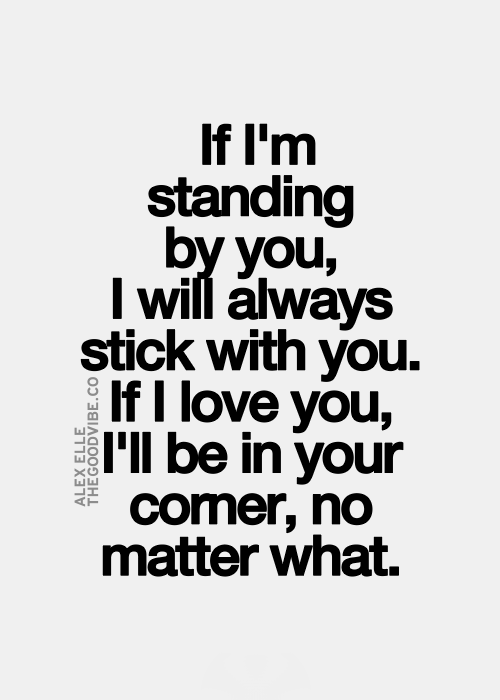I Love You Quotes No Matter What : ... stick with you, If I love you, Ill be in your corner, no matter what