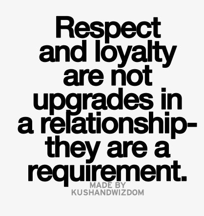 Loyalty In Relationships Quotes Classy Respect And Loyalty Are Not Upgrades In A Relationship They Are A