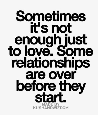 Sometimes Its Not Enough Just To Love Some Relationships Are Over