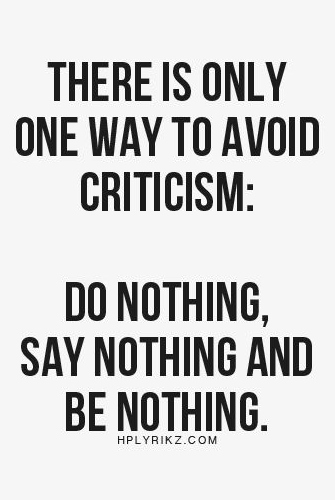 Best Love Quotes There Is Only One Way To Avoid Criticism Do