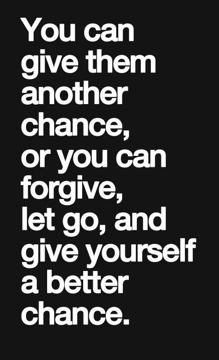 You Can Give Them Another Chance Or You Can Forgive Let Go And