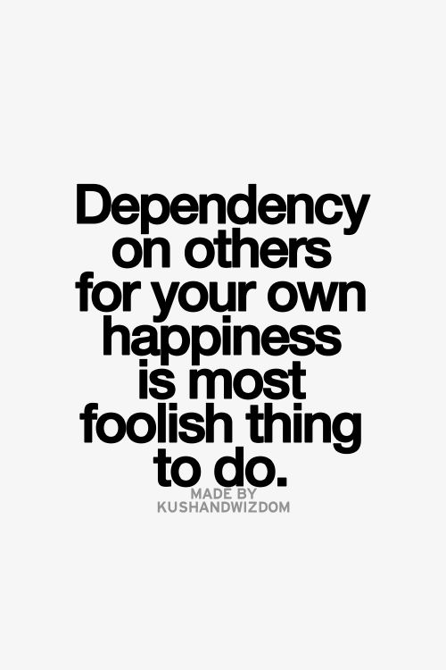 Dependency On Others For Your Own Happiness Is Most Foolish Thing