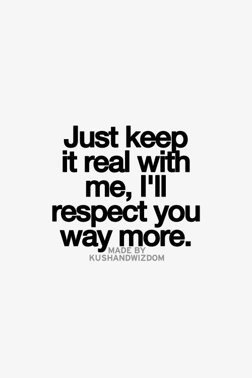 just keep it real with me, I'll respect you way more | Galaxies Vibes