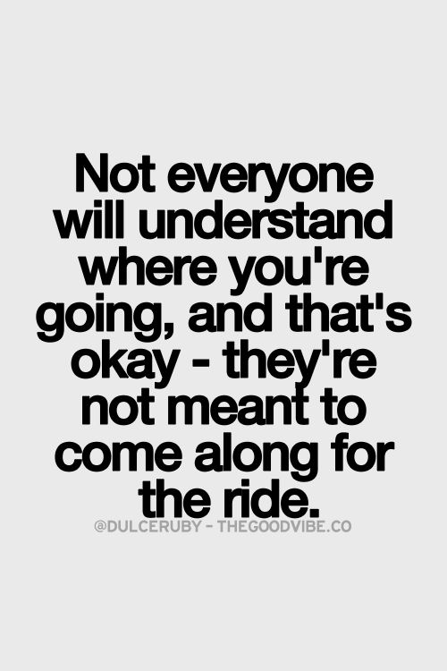 Not Everyone Will Understand Where Youre Going And Thats Okay