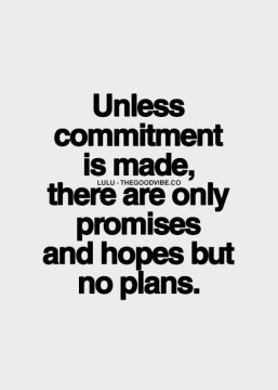 unless commitment is made, there are only promises, and hopes but no plans