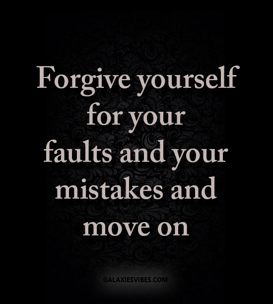 Best Love Quotes Forgive Yourself For Your Faults And Your Mistakes