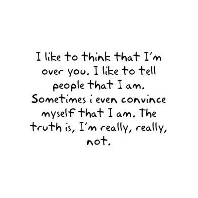 Best Love Quotes I Like To Think That Im Over You I Like To Tell