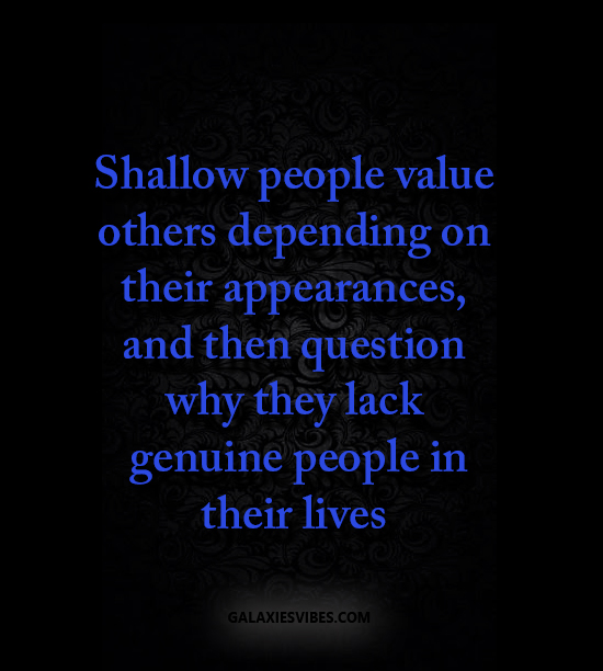 Genuine Love Quotes Best Shallow People Value Others Depending On Their Appearances And Then
