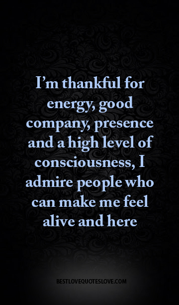 Best Love Quotes Im Thankful For Energy Good Company Presence