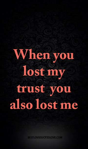 best love quotes -When you lost my trust you also lost me