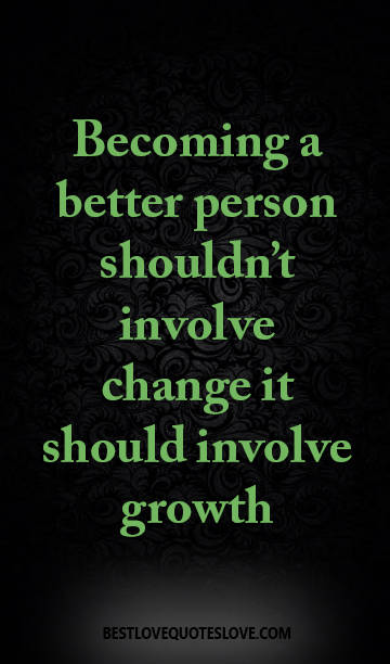 Best Love Quotes Becoming A Better Person Shouldnt Involve Change It