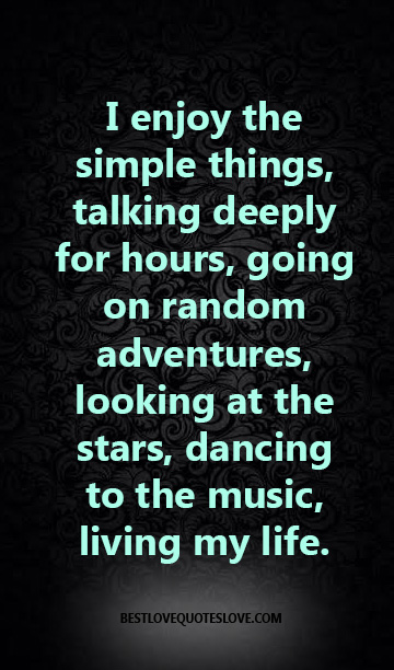 I enjoy the simple things, talking deeply for hours, going on random adventures, looking at the stars, dancing to the music, living my life.