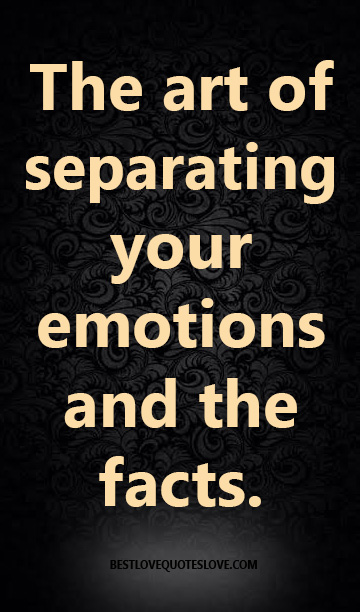 The art of separating your emotions and the facts.