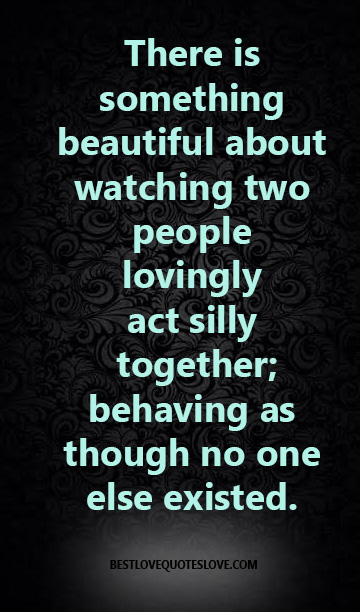 There is something beautiful about watcching two people lovingly act silly together; behaving as though no one else existed.