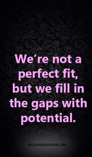 We're not a perfect fit, but we fill in the gaps with potential.