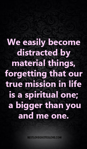 We Easily Become Distracted By Material Things Forgetting That Our