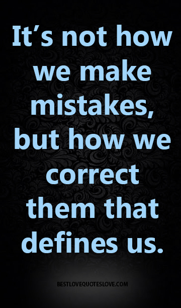 It's not how we make mistakes, but how we correct them that defines us.