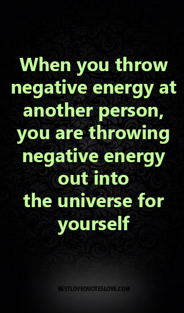 Best Love Quotes When You Throw Negative Energy At Another Person