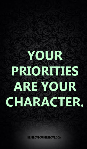 YOUR PRIORITIES ARE YOUR CHARACTER.