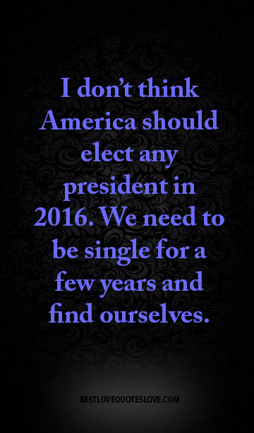 I don 39 t think america should elect any president in 2016 for For how long do we elect the president