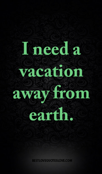 I need a vacation away from earth.