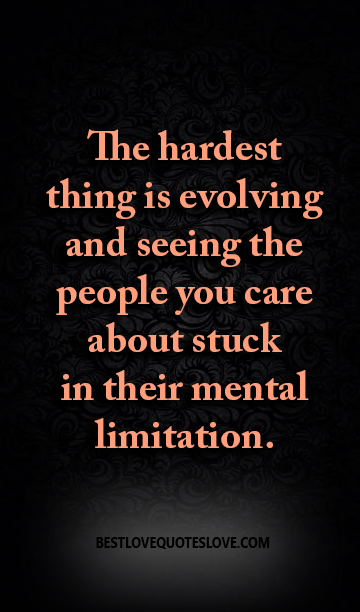 The Hardest Thing Is Evolving And Seeing The People You Care About