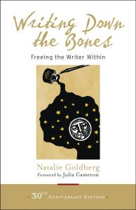"30th Anniversary edition of million-seller ""Writing Down the Bones: Freeing the Writer Within"", by Natalie Goldberg"