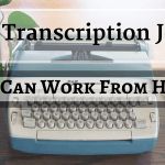 Best Transcription Jobs in 2019 to Earn Up to a Full Time Income