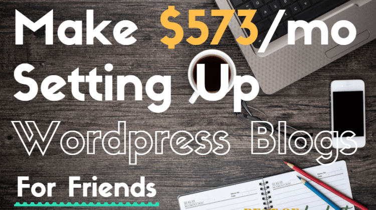 How I make $573/mo Setting Up WordPress Blogs for Friends