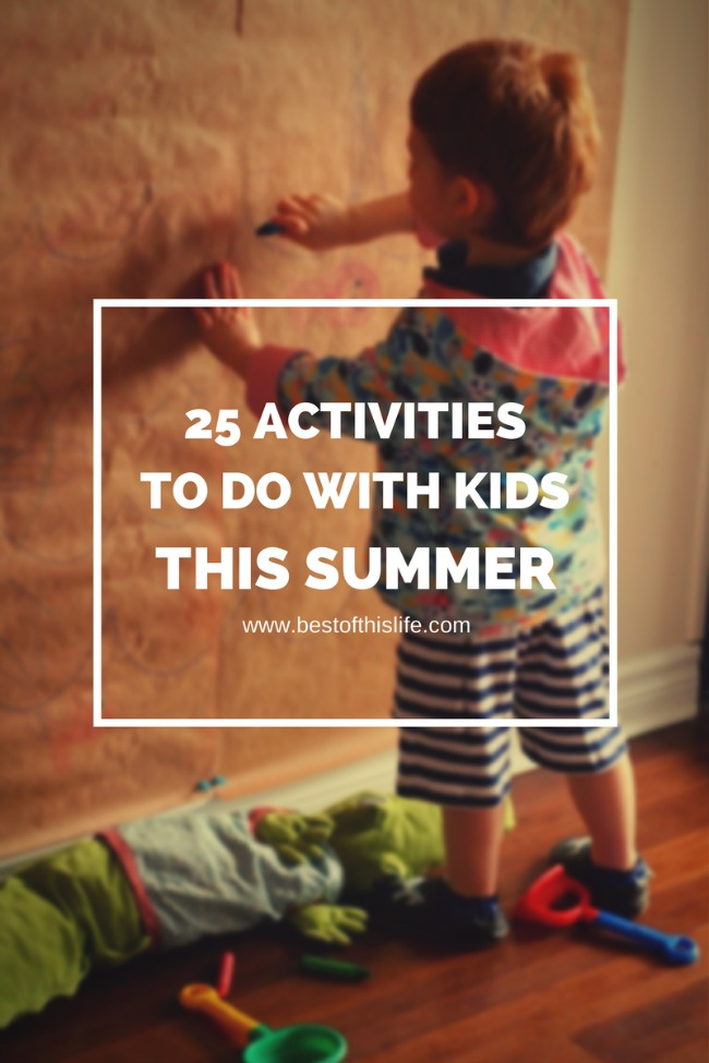 25 Activities to do with kids this Summer | The Best of this Life