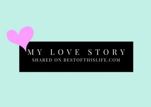 My Love Story - Shared on The Best of this Life