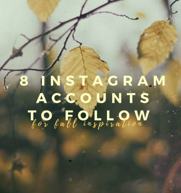 8 Instagram Accounts To Follow For Fall Inspiration