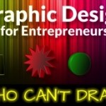 Graphic Design for Entrepreneurs…Who Can't Draw