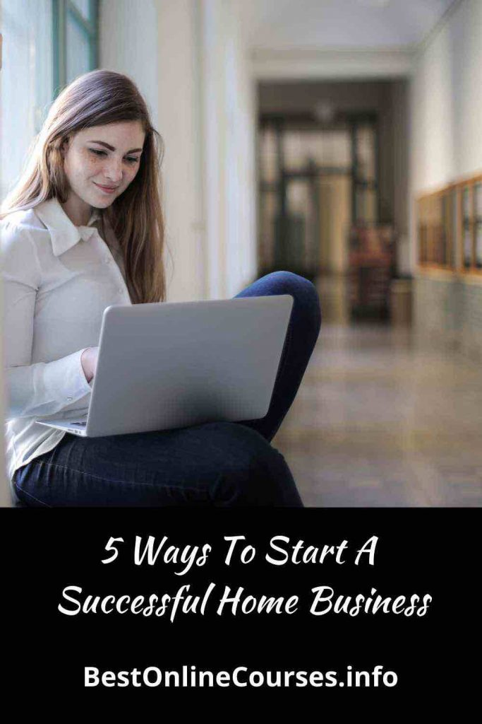 5 Ways To Start A Successful Home Business