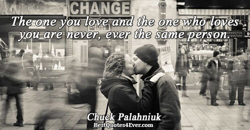 The one you love and the one who loves you are never, ever the same person..