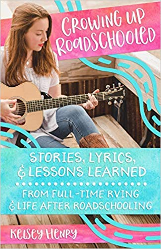 Growing Up Roadschooled: Stories, Lyrics, & Lessons Learned From Full-Time RVing & Life After Roadschooling- Memoirs About Travel