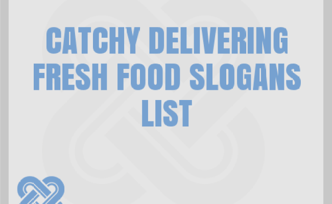30 Catchy Delivering Fresh Food Slogans List Taglines Phrases Names 2020 Cute766