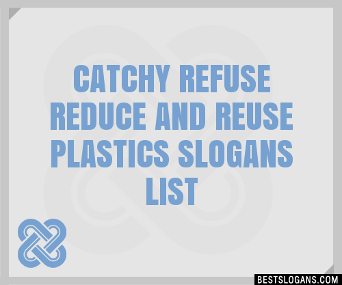 30 Catchy Refuse Reduce And Reuse Plastics Slogans List Taglines Phrases  Names 2019