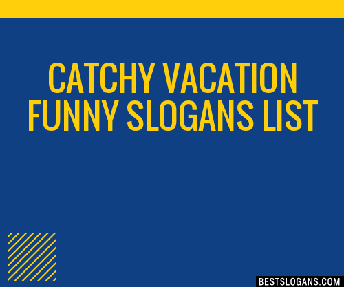 30 Catchy Vacation Funny Slogans List Taglines Phrases Names 2020