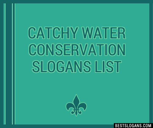 30+ Catchy Water Conservation Slogans List. Taglines. Phrases & Names 2019