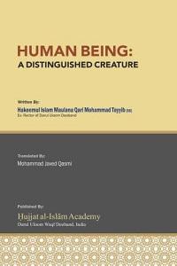 Human Being: A Distinguished Creature By Moulana Qari Muhammad Tayyab