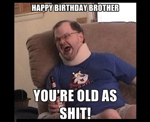 happy birthday bro meme