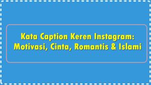 Kata Caption Keren Instagram: Motivasi, Cinta, Romantis & Islami