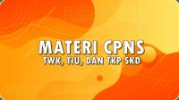 MATERI CPNS TWK, TIU, DAN TKP SKD 2021