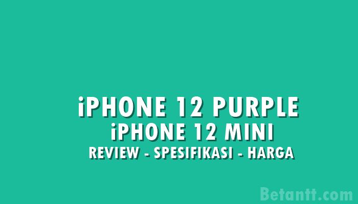 Review iPhone 12 Purple dan iPhone 12 Mini