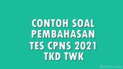 Contoh Soal dan Pembahasan Tes CPNS 2021 TKD TWK