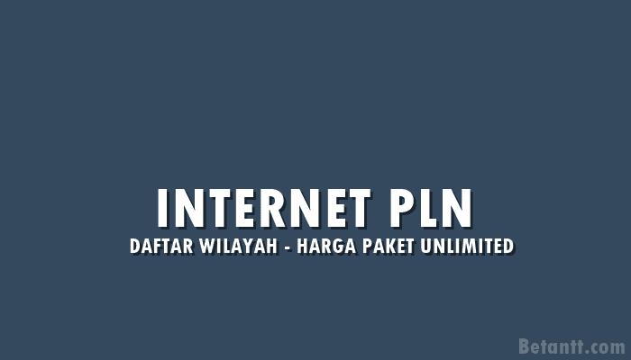 Daftar Wilayah dan Harga Internet Unlimited PLN