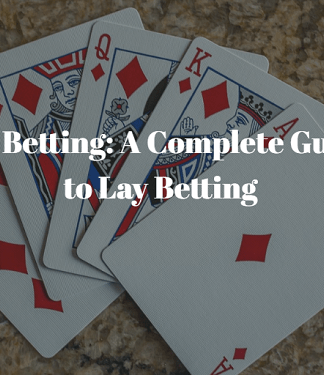 the complete guide to understanding lay betting